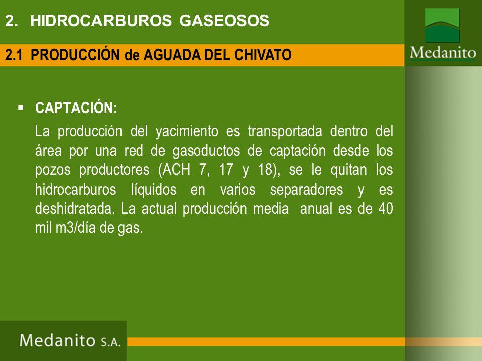 CAPTACIÓN: La producción del yacimiento es transportada dentro del área por una red de gasoductos de captación desde los pozos productores (ACH 7, 17