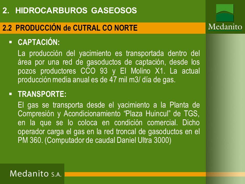 CAPTACIÓN: La producción del yacimiento es transportada dentro del área por una red de gasoductos de captación, desde los pozos productores CCO 93 y E