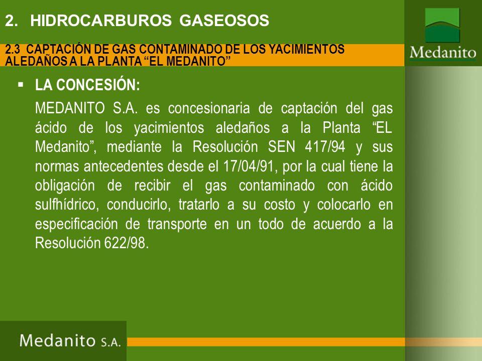 LA CONCESIÓN: MEDANITO S.A. es concesionaria de captación del gas ácido de los yacimientos aledaños a la Planta EL Medanito, mediante la Resolución SE