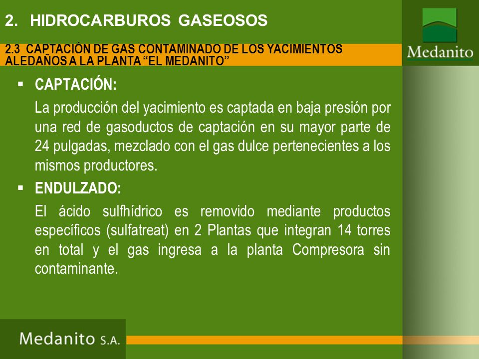 CAPTACIÓN: La producción del yacimiento es captada en baja presión por una red de gasoductos de captación en su mayor parte de 24 pulgadas, mezclado c