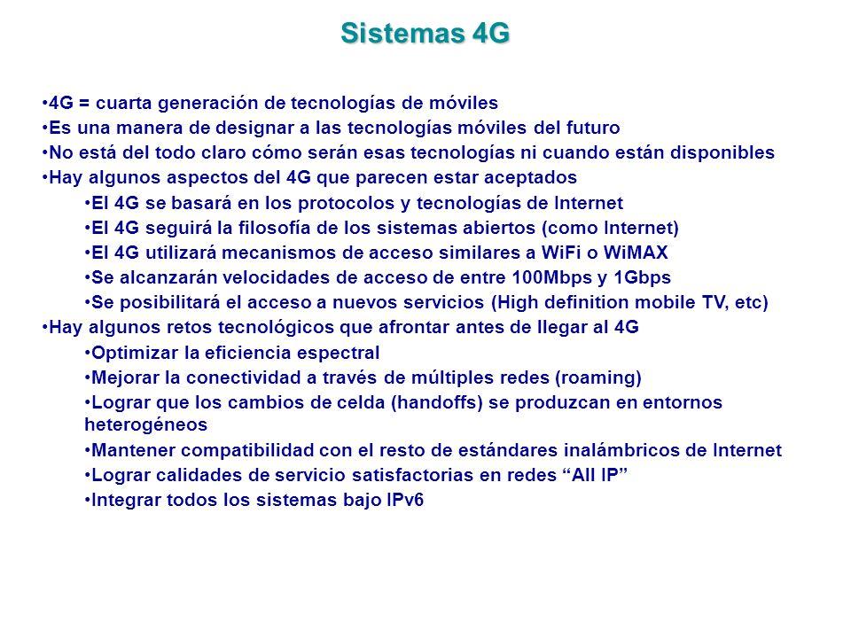 Sistemas 4G 4G = cuarta generación de tecnologías de móviles Es una manera de designar a las tecnologías móviles del futuro No está del todo claro cóm