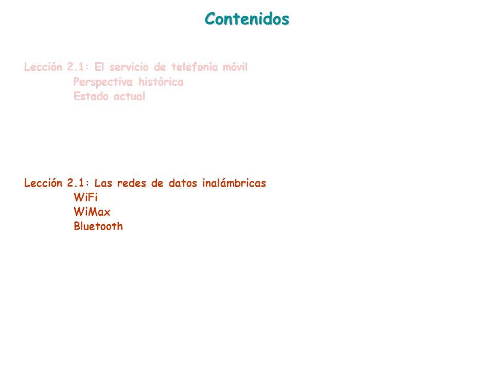 Contenidos Lección 2.1: El servicio de telefonía móvil Perspectiva histórica Estado actual Lección 2.1: Las redes de datos inalámbricas WiFi WiMax Blu