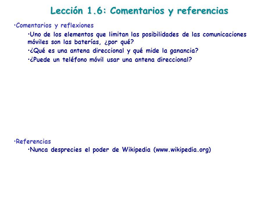 Lección 1.6: Comentarios y referencias Comentarios y reflexiones Uno de los elementos que limitan las posibilidades de las comunicaciones móviles son