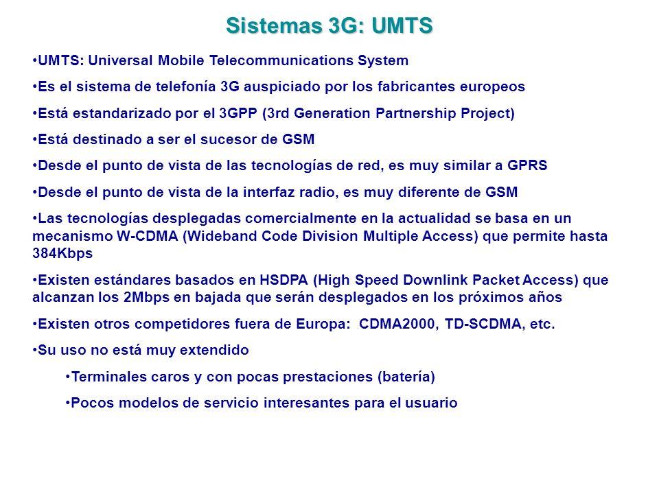Sistemas 3G: UMTS UMTS: Universal Mobile Telecommunications System Es el sistema de telefonía 3G auspiciado por los fabricantes europeos Está estandar
