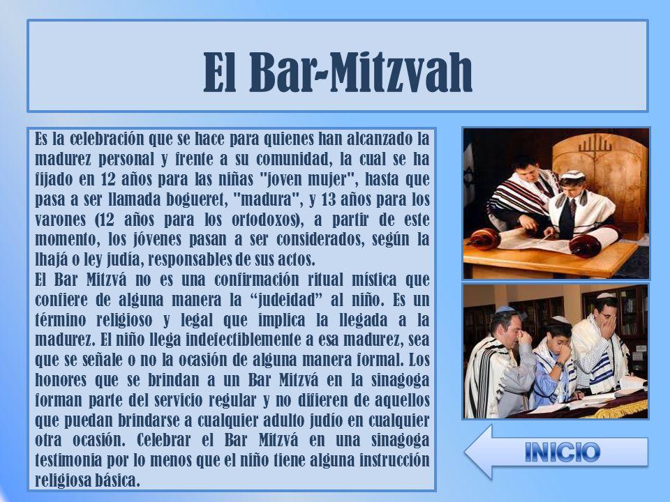 El Bar-Mitzvah Es la celebración que se hace para quienes han alcanzado la madurez personal y frente a su comunidad, la cual se ha fijado en 12 años p