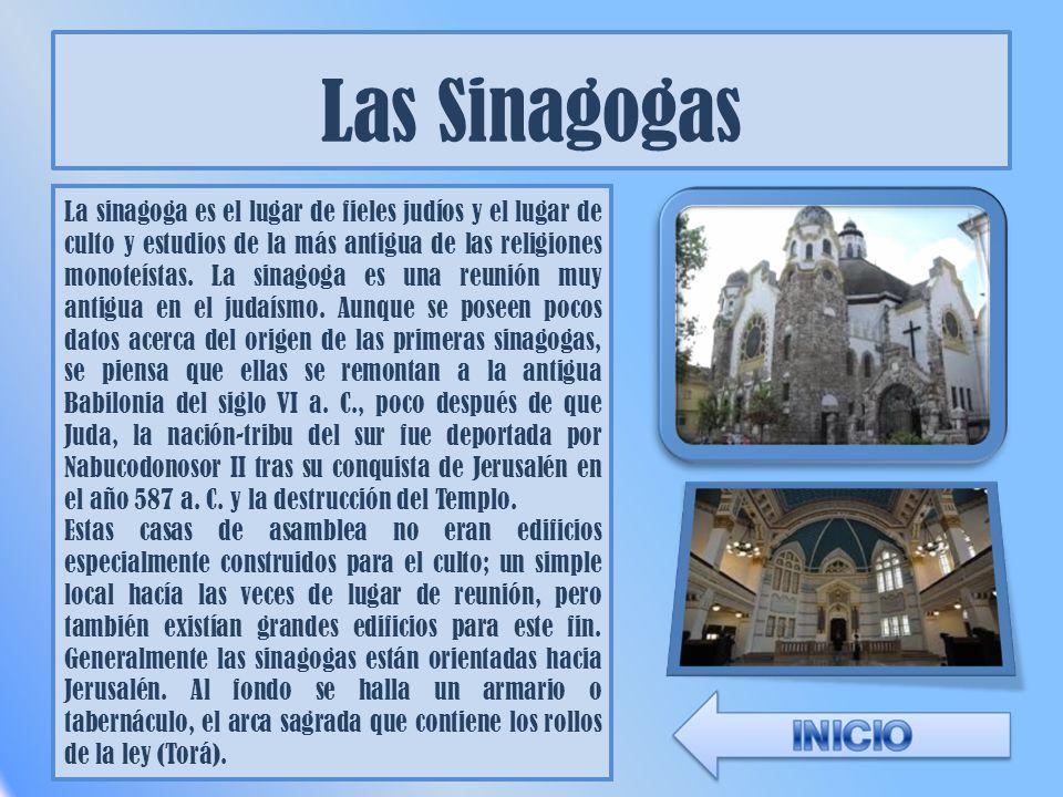 Las Sinagogas La sinagoga es el lugar de fieles judíos y el lugar de culto y estudios de la más antigua de las religiones monoteístas. La sinagoga es
