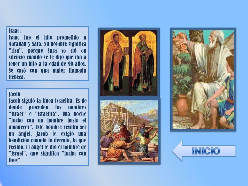 Isaac: Isaac fue el hijo prometido a Abrahán y Sara. Su nombre significa