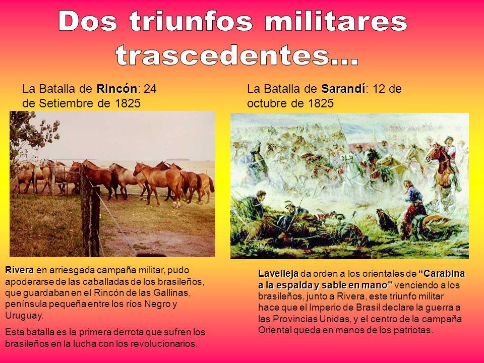 Sarandí La Batalla de Sarandí: 12 de octubre de 1825 Rincón La Batalla de Rincón: 24 de Setiembre de 1825 Rivera Rivera en arriesgada campaña militar,