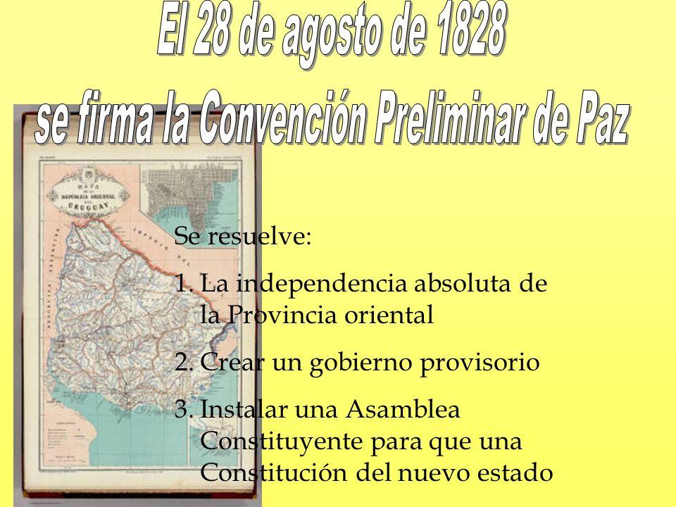 Se resuelve: 1.La independencia absoluta de la Provincia oriental 2.Crear un gobierno provisorio 3.Instalar una Asamblea Constituyente para que una Co