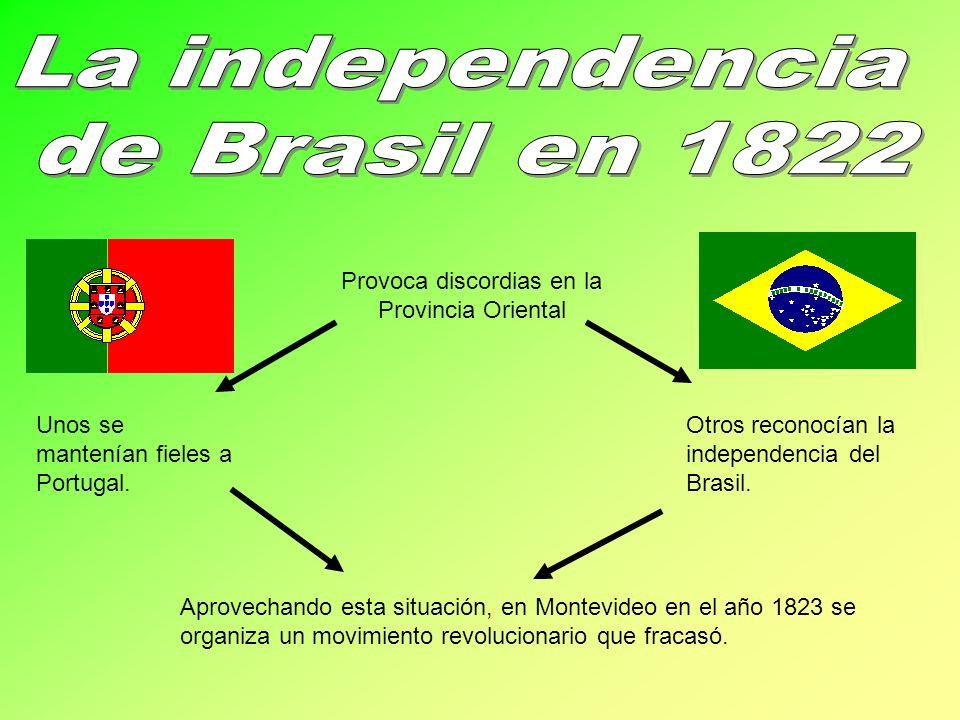 Provoca discordias en la Provincia Oriental Unos se mantenían fieles a Portugal. Otros reconocían la independencia del Brasil. Aprovechando esta situa