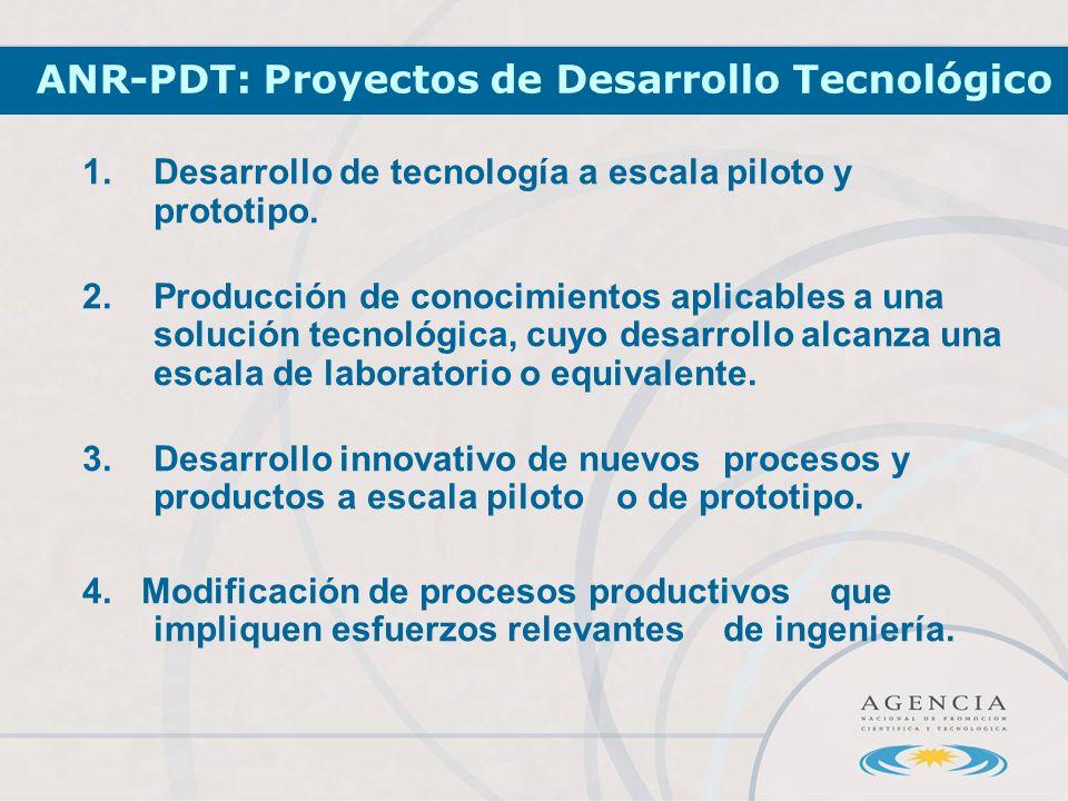 ANR-PDT: Proyectos de Desarrollo Tecnológico 1.Desarrollo de tecnología a escala piloto y prototipo.