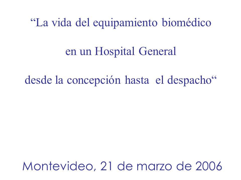 La vida del equipamiento biomédico en un Hospital General desde la concepción hasta el despacho Montevideo, 21 de marzo de 2006
