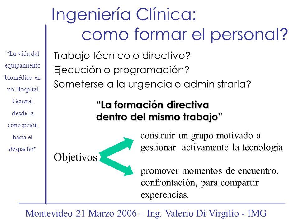 Ingeniería Clínica: como formar el personal ? Trabajo técnico o directivo ? Ejecución o programación ? Someterse a la urgencia o administrarla ? La fo