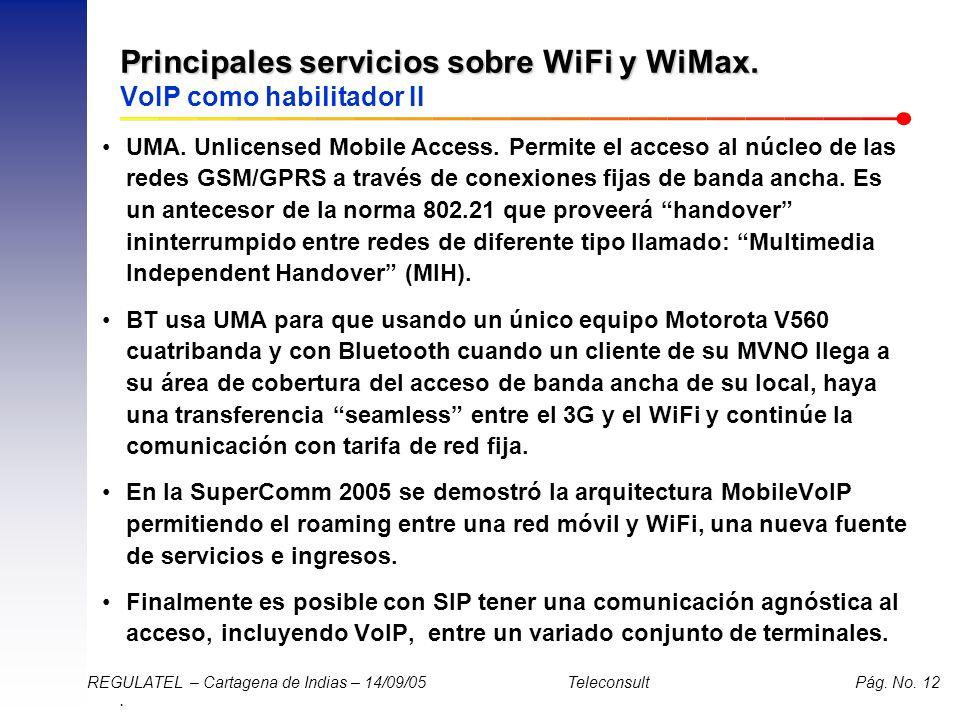 . REGULATEL – Cartagena de Indias – 14/09/05 Teleconsult Pág. No. 12 Principales servicios sobre WiFi y WiMax. Principales servicios sobre WiFi y WiMa