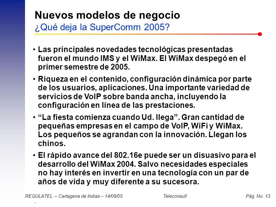 . REGULATEL – Cartagena de Indias – 14/09/05 Teleconsult Pág. No. 13 Nuevos modelos de negocio ¿Qué deja la SuperComm 2005? Las principales novedades