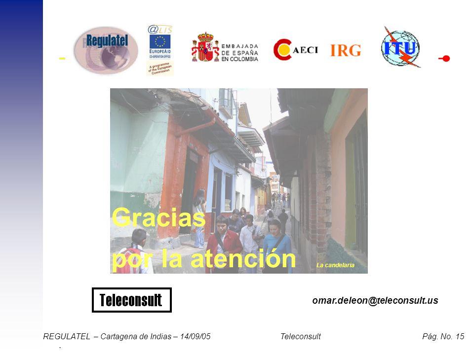 . REGULATEL – Cartagena de Indias – 14/09/05 Teleconsult Pág. No. 15 Gracias por la atención omar.deleon@teleconsult.us La candelaria