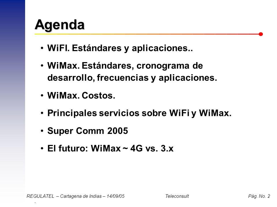 . REGULATEL – Cartagena de Indias – 14/09/05 Teleconsult Pág. No. 2 Agenda WiFI. Estándares y aplicaciones.. WiMax. Estándares, cronograma de desarrol