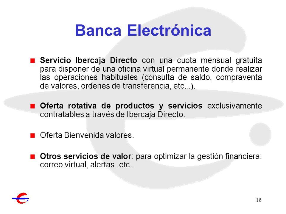18 Banca Electrónica Servicio Ibercaja Directo con una cuota mensual gratuita para disponer de una oficina virtual permanente donde realizar las opera