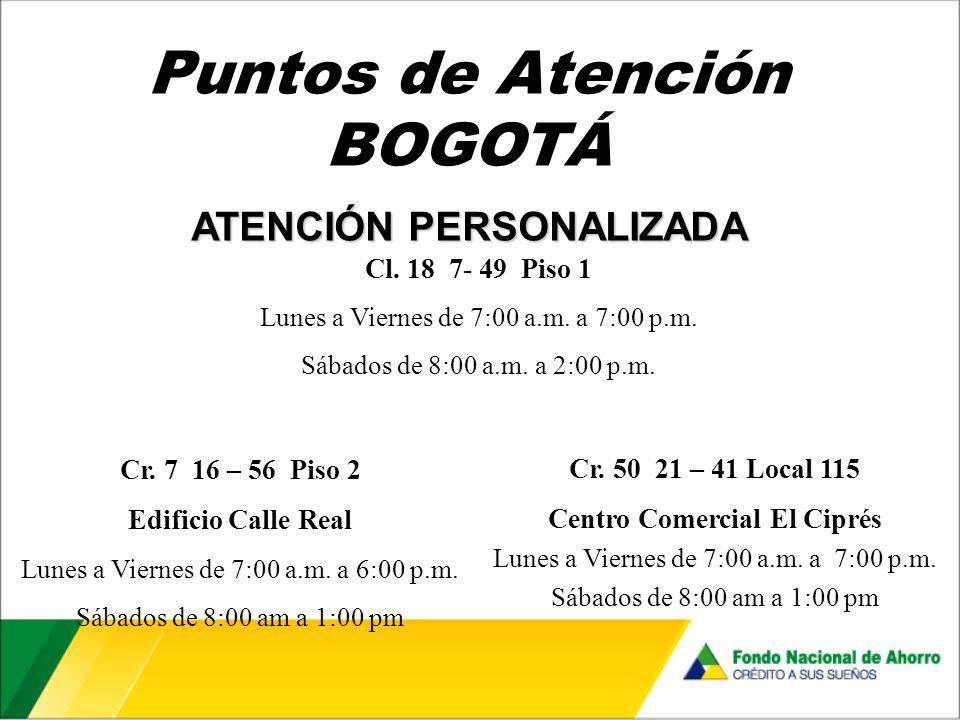 Puntos de Atención BOGOTÁ Cl. 18 7- 49 Piso 1 Lunes a Viernes de 7:00 a.m.