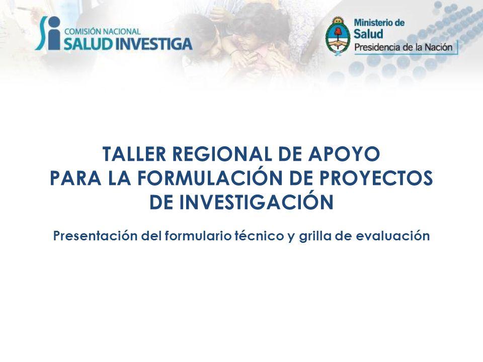 TALLER REGIONAL DE APOYO PARA LA FORMULACIÓN DE PROYECTOS DE INVESTIGACIÓN Presentación del formulario técnico y grilla de evaluación