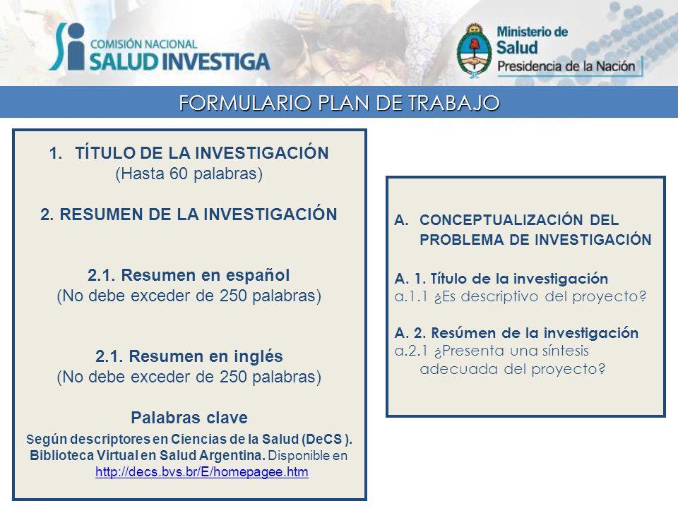 FORMULARIO PLAN DE TRABAJO 1.TÍTULO DE LA INVESTIGACIÓN (Hasta 60 palabras) 2. RESUMEN DE LA INVESTIGACIÓN 2.1. Resumen en español (No debe exceder de