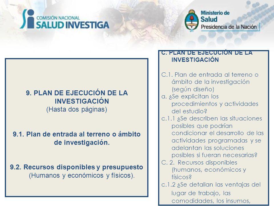 9. PLAN DE EJECUCIÓN DE LA INVESTIGACIÓN (Hasta dos páginas) 9.1. Plan de entrada al terreno o ámbito de investigación. 9.2. Recursos disponibles y pr