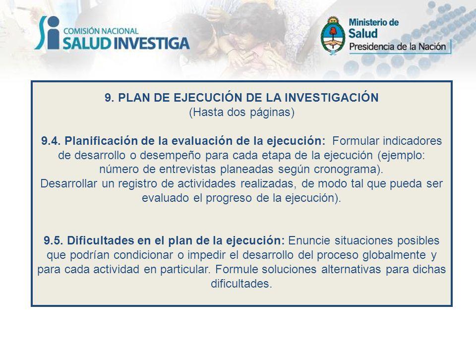 9. PLAN DE EJECUCIÓN DE LA INVESTIGACIÓN (Hasta dos páginas) 9.4. Planificación de la evaluación de la ejecución: Formular indicadores de desarrollo o