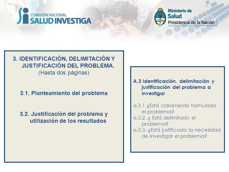 3. IDENTIFICACIÓN, DELIMITACIÓN Y JUSTIFICACIÓN DEL PROBLEMA. (Hasta dos páginas) 3.1. Planteamiento del problema 3.2. Justificación del problema y ut