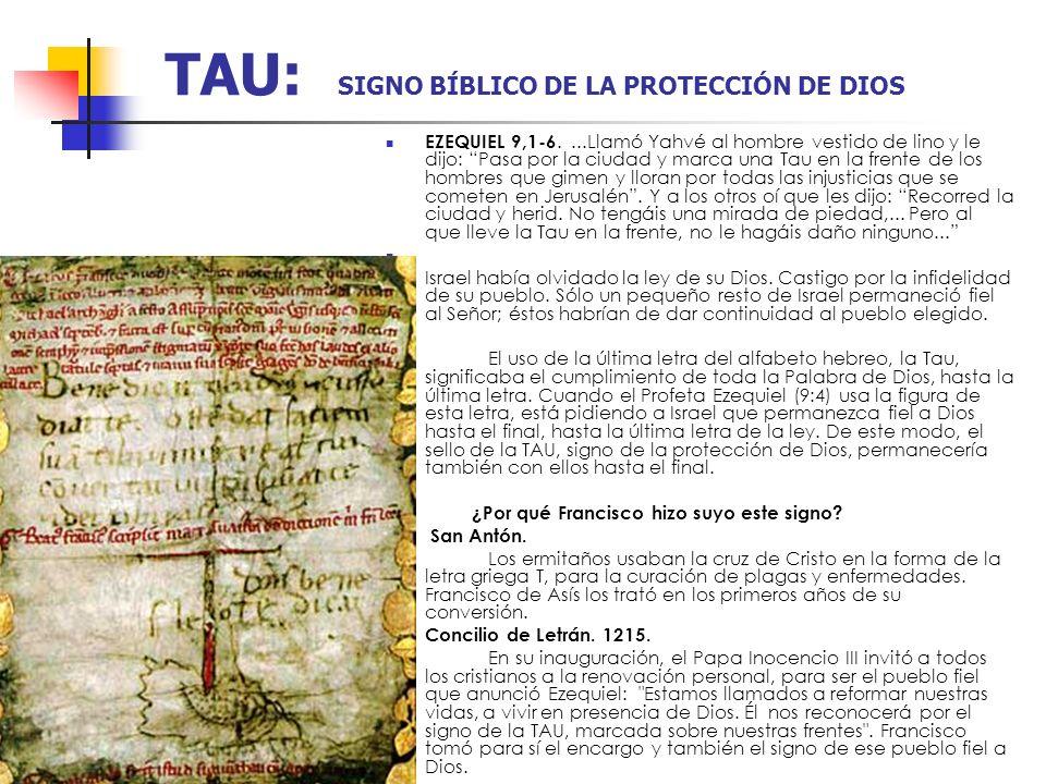 TAU: SIGNO BÍBLICO DE LA PROTECCIÓN DE DIOS EZEQUIEL 9,1-6....Llamó Yahvé al hombre vestido de lino y le dijo: Pasa por la ciudad y marca una Tau en l