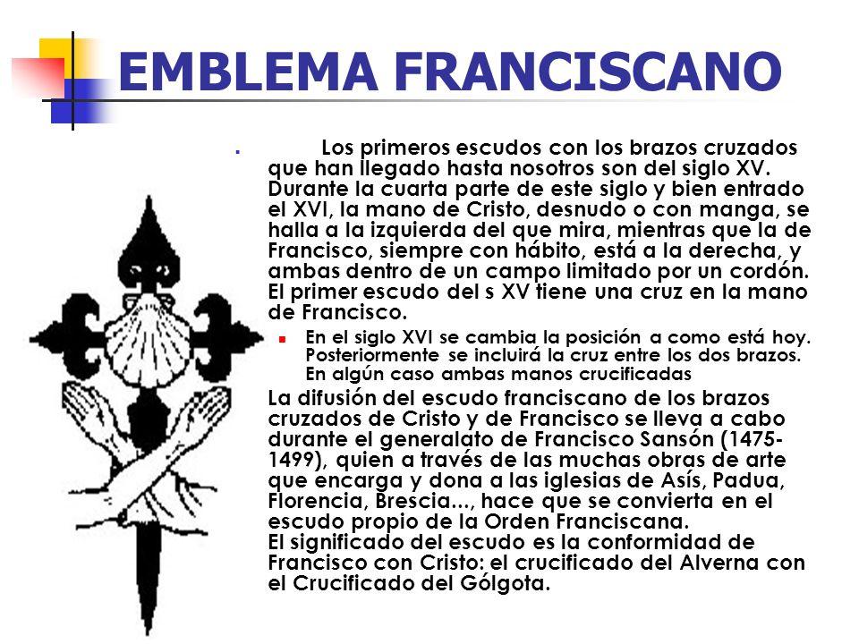 EMBLEMA FRANCISCANO Los primeros escudos con los brazos cruzados que han llegado hasta nosotros son del siglo XV. Durante la cuarta parte de este sigl