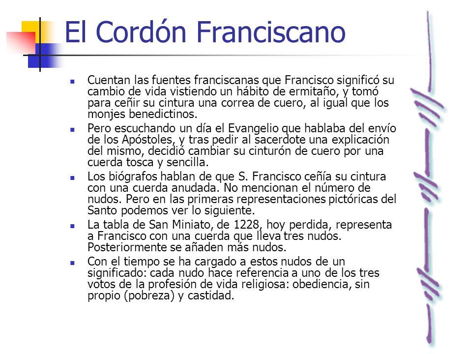 El Cordón Franciscano Cuentan las fuentes franciscanas que Francisco significó su cambio de vida vistiendo un hábito de ermitaño, y tomó para ceñir su