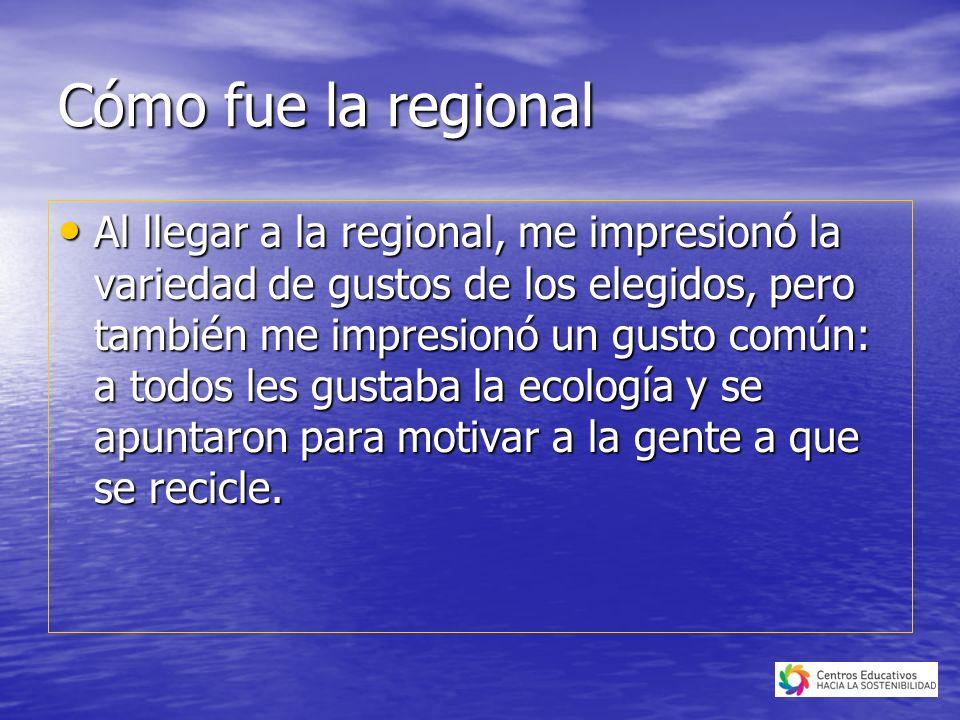 Cómo fue la regional Al llegar a la regional, me impresionó la variedad de gustos de los elegidos, pero también me impresionó un gusto común: a todos les gustaba la ecología y se apuntaron para motivar a la gente a que se recicle.