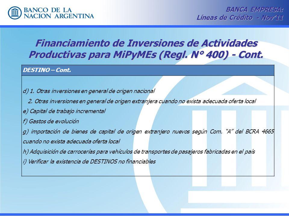 Financiamiento de Inversiones de Actividades Productivas para MiPyMEs (Regl. N° 400) - Cont. BANCA EMPRESA: Líneas de Crédito - Nov11 DESTINO – Cont.