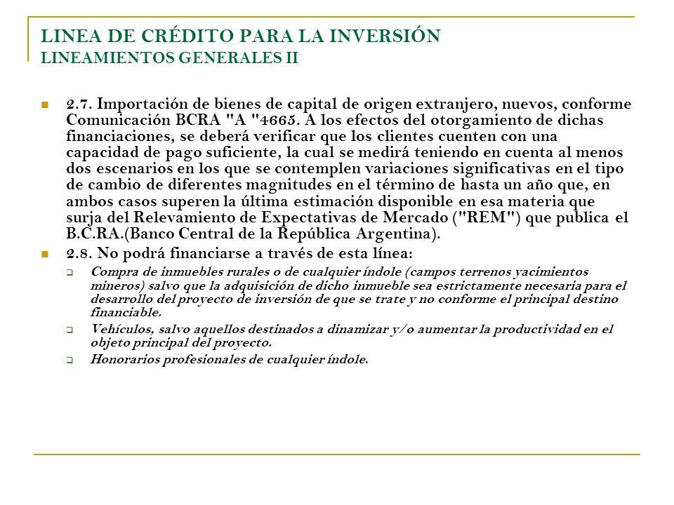 LINEA DE CRÉDITO PARA LA INVERSIÓN LINEAMIENTOS GENERALES II 2.7. Importación de bienes de capital de origen extranjero, nuevos, conforme Comunicación