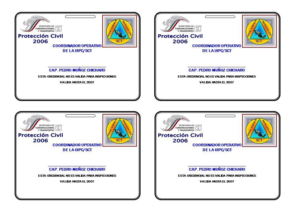 UNIDAD INTERNA DE PROTECCION CIVIL SCT COORDINADOR OPERATIVO DE LA UIPC/SCT ____________________________ CAP. PEDRO MUÑOZ CHICHARO ESTA CREDENCIAL NO