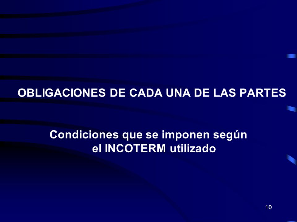 10 OBLIGACIONES DE CADA UNA DE LAS PARTES Condiciones que se imponen según el INCOTERM utilizado