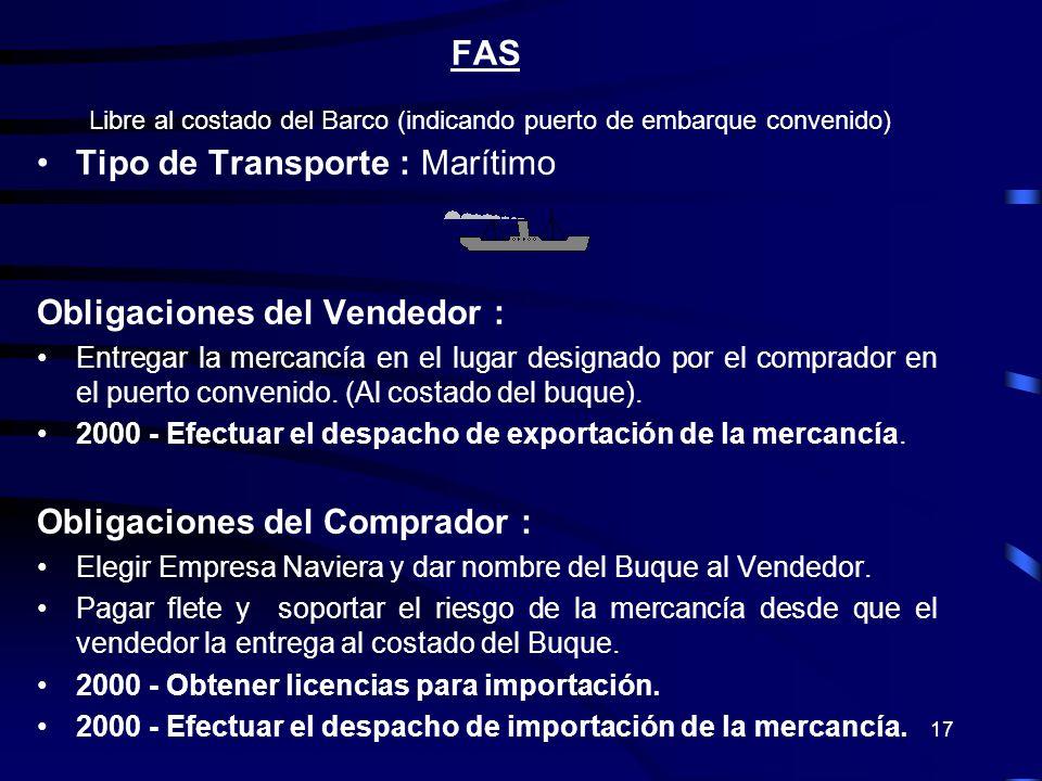 17 FAS Libre al costado del Barco (indicando puerto de embarque convenido) Tipo de Transporte : Marítimo Obligaciones del Vendedor : Entregar la merca
