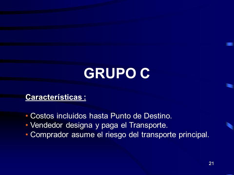 21 GRUPO C Características : Costos incluidos hasta Punto de Destino. Vendedor designa y paga el Transporte. Comprador asume el riesgo del transporte