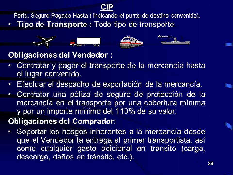 28 CIP Porte, Seguro Pagado Hasta ( indicando el punto de destino convenido). Tipo de Transporte : Todo tipo de transporte. Obligaciones del Vendedor