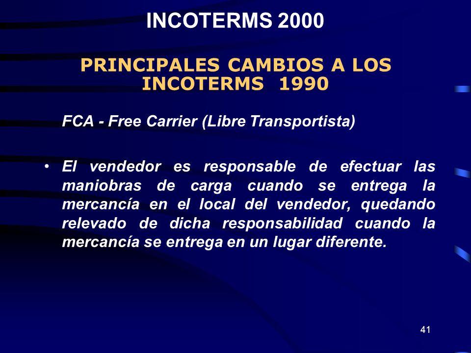 41 FCA - Free Carrier (Libre Transportista) El vendedor es responsable de efectuar las maniobras de carga cuando se entrega la mercancía en el local d