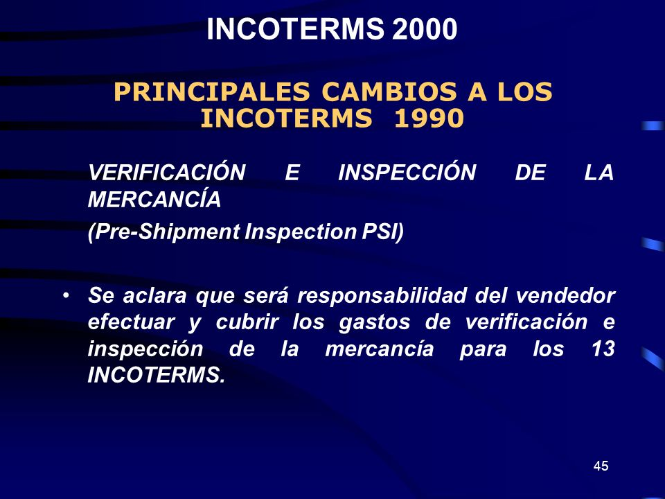 45 VERIFICACIÓN E INSPECCIÓN DE LA MERCANCÍA (Pre-Shipment Inspection PSI) Se aclara que será responsabilidad del vendedor efectuar y cubrir los gasto
