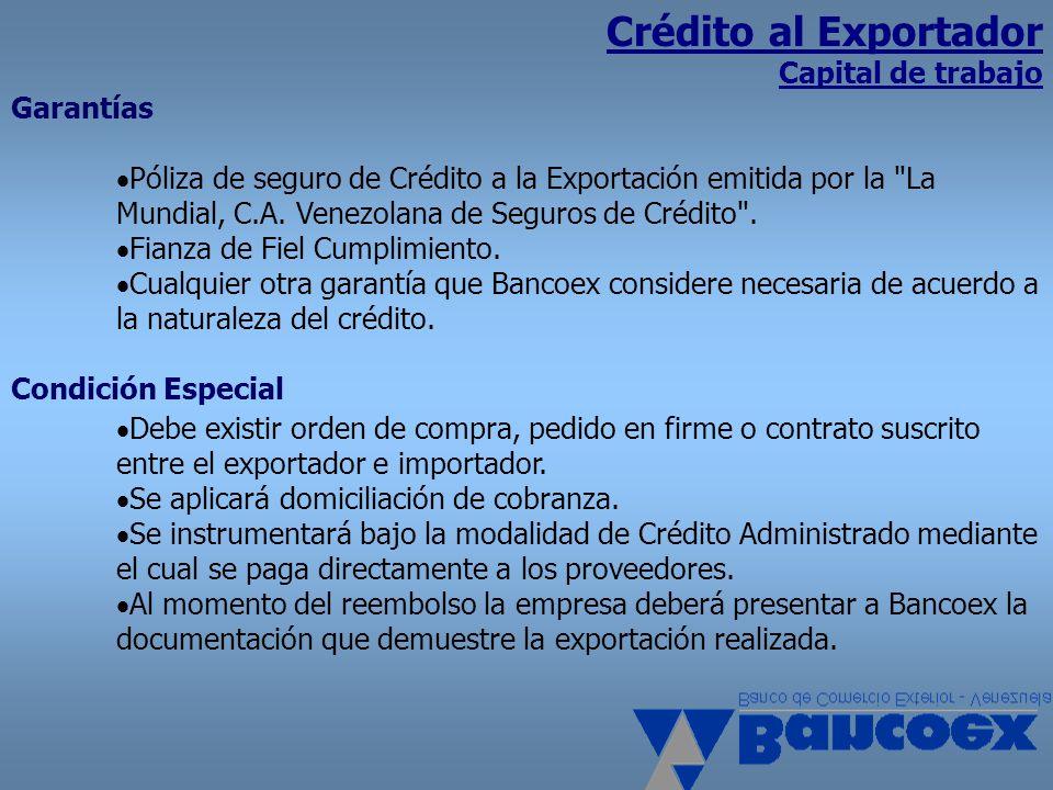 Crédito al Exportador Capital de trabajo Garantías Póliza de seguro de Crédito a la Exportación emitida por la