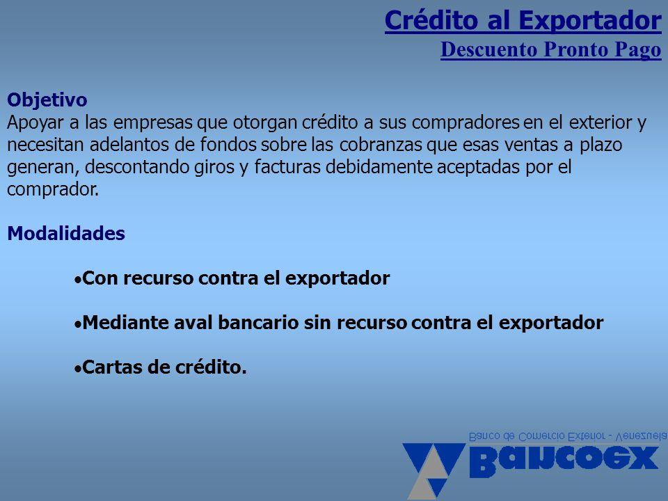 Crédito al Exportador Descuento Pronto Pago Con recurso contra el exportador Monto Financiado: Hasta 100% del valor de las facturas.