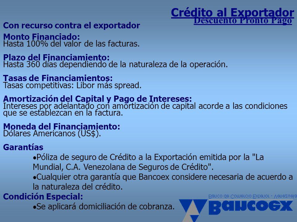 Crédito al Exportador Descuento Pronto Pago Con recurso contra el exportador Monto Financiado: Hasta 100% del valor de las facturas. Plazo del Financi