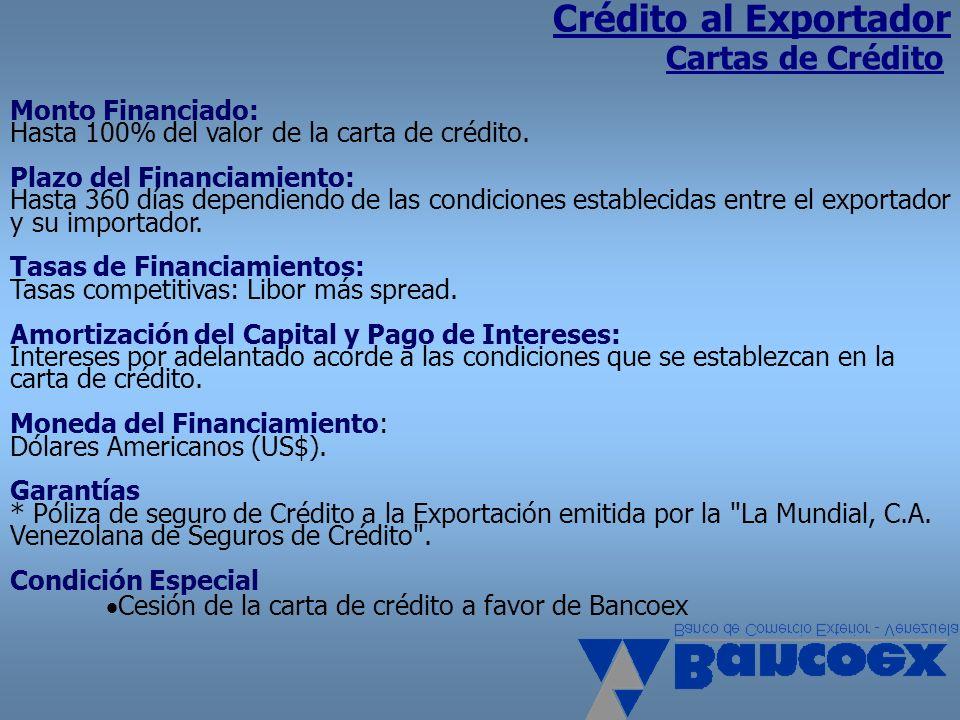 Crédito al Exportador Cartas de Crédito Monto Financiado: Hasta 100% del valor de la carta de crédito. Plazo del Financiamiento: Hasta 360 días depend