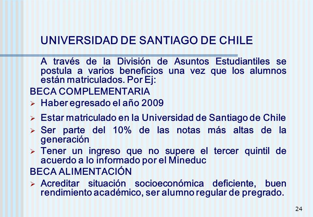 24 UNIVERSIDAD DE SANTIAGO DE CHILE A través de la División de Asuntos Estudiantiles se postula a varios beneficios una vez que los alumnos están matr