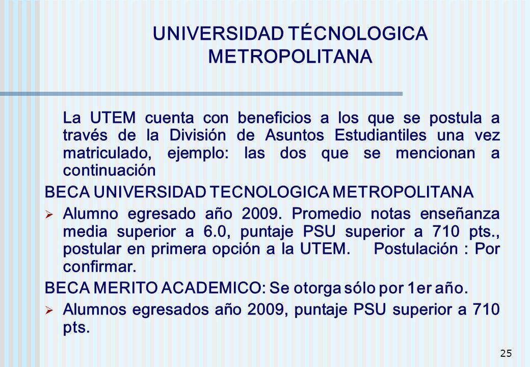 25 UNIVERSIDAD TÉCNOLOGICA METROPOLITANA La UTEM cuenta con beneficios a los que se postula a través de la División de Asuntos Estudiantiles una vez m