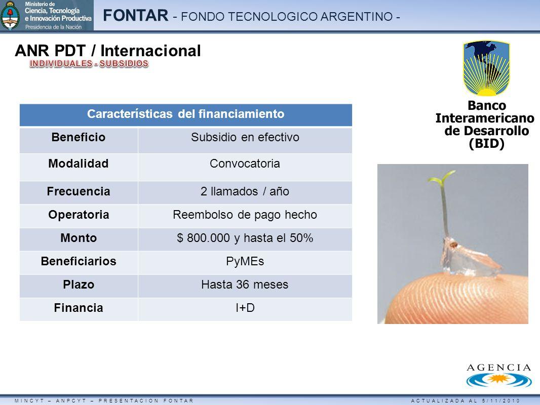 MINCYT – ANPCYT – PRESENTACION FONTAR ACTUALIZADA AL 5/11/2010 FONTAR - FONDO TECNOLOGICO ARGENTINO - ANR PDT / Internacional Características del fina