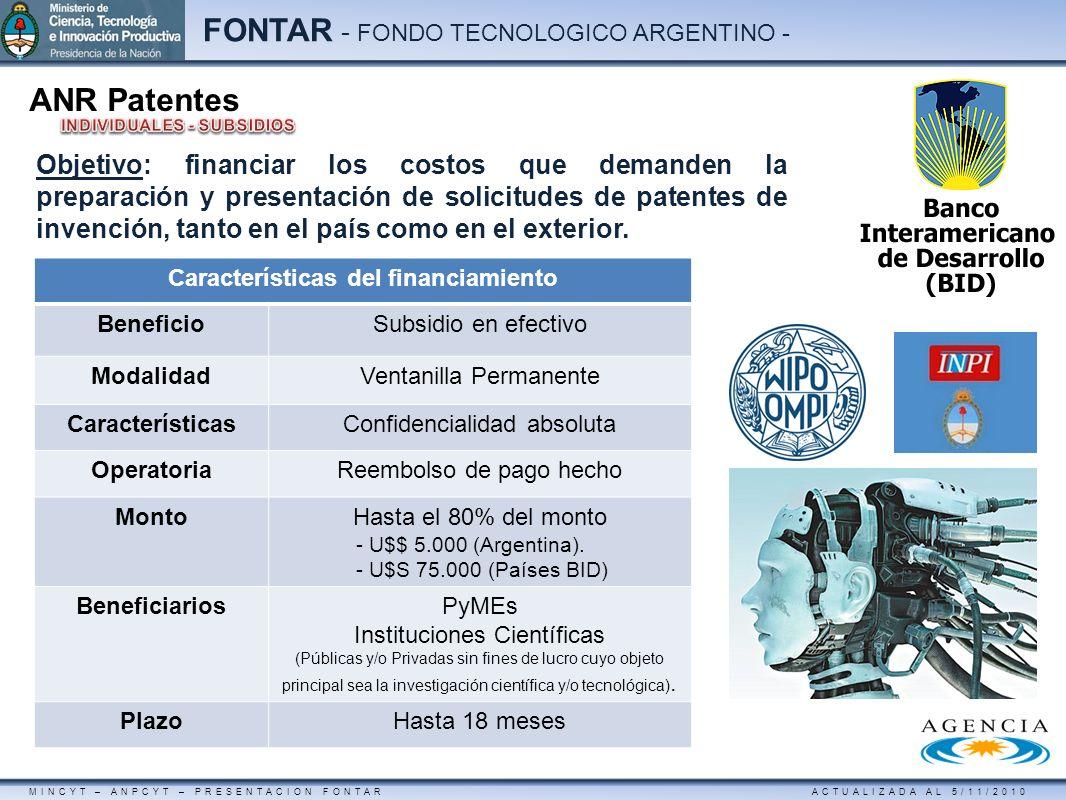 MINCYT – ANPCYT – PRESENTACION FONTAR ACTUALIZADA AL 5/11/2010 FONTAR - FONDO TECNOLOGICO ARGENTINO - ANR Patentes Características del financiamiento