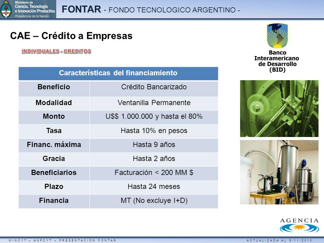 MINCYT – ANPCYT – PRESENTACION FONTAR ACTUALIZADA AL 5/11/2010 FONTAR - FONDO TECNOLOGICO ARGENTINO - CAE – Crédito a Empresas Características del fin